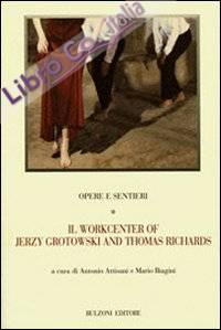 Opere e sentieri. Vol. 1: Il workcenter of Jerzy Grotowski and Thomas Richards...