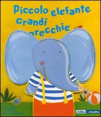 Piccolo elefante. Grandi orecchie. Ediz. illustrata