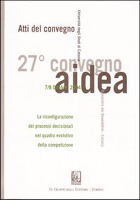 La riconfigurazione dei processi decisionali nel quadro evolutivo della competizione. Atti del 27° Convegno AIDEA (Catania, 7-8 ottobre 2004)