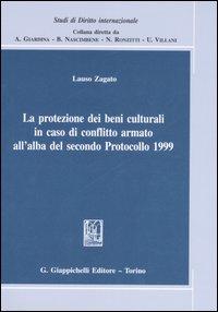 La protezione dei beni culturali in caso di conflitto armato all'alba del secondo Protocollo 1999