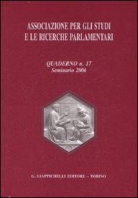 Associazione per gli Studi e le Ricerche Parlamentari. Vol. 17: Seminario 2006...
