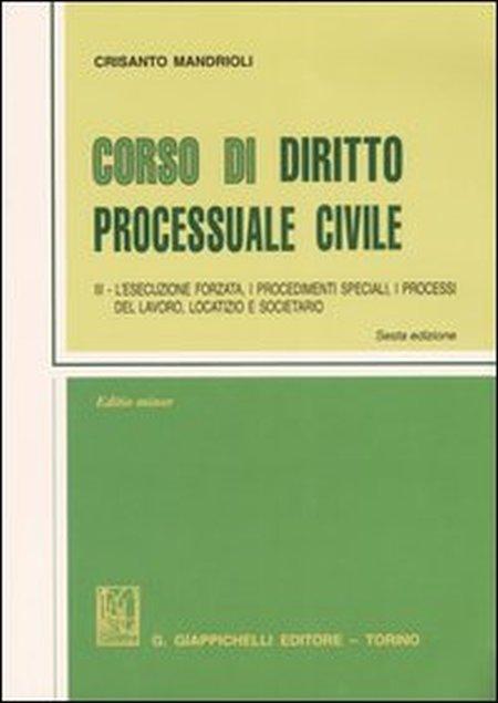 Corso di diritto processuale civile. [Edizione Minore]. Vol. 3: L'esecuzione forzata, i procedimenti speciali, i processi del lavoro, locatizio e societario