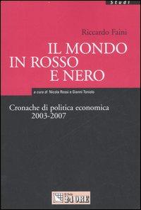 Il mondo in rosso e nero. Cronache di politica economica 2003-2007