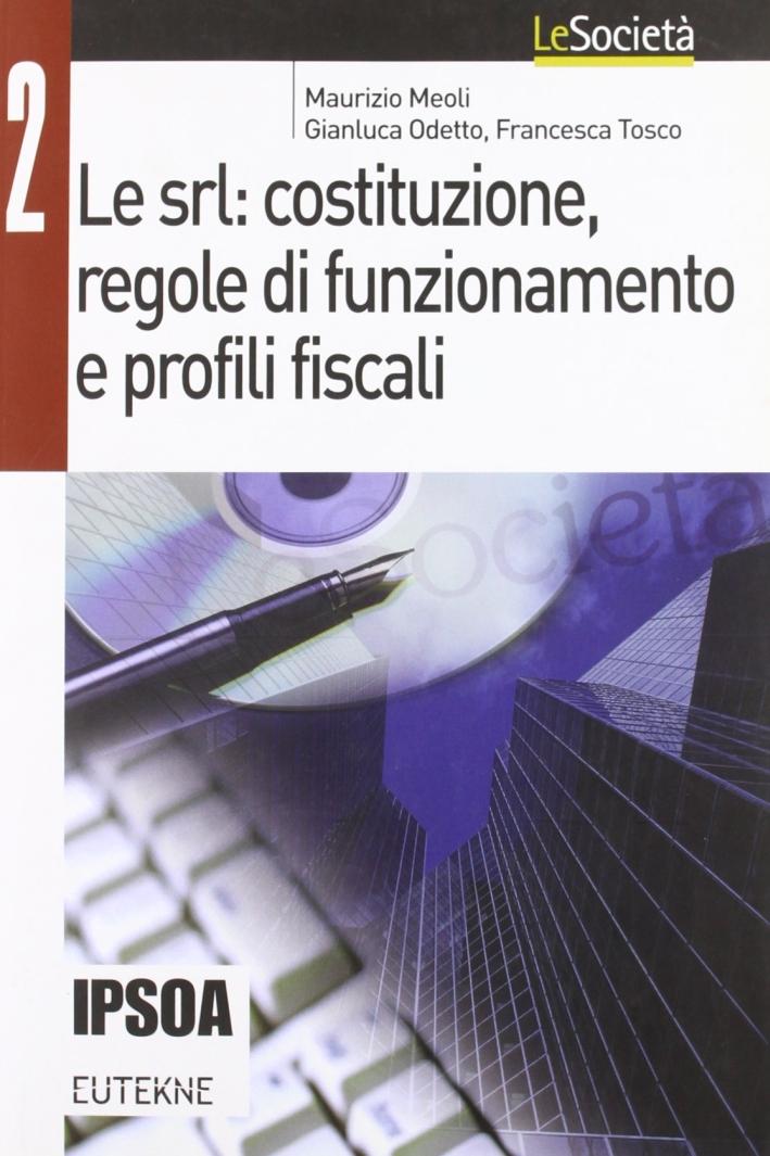 Le Srl: costituzione, regole di funzionamento e profili fiscali