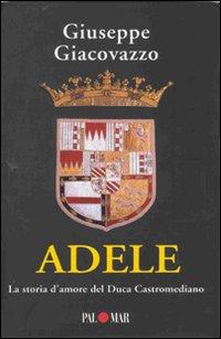 Adele. La storia d'amore del Duca Castromediano