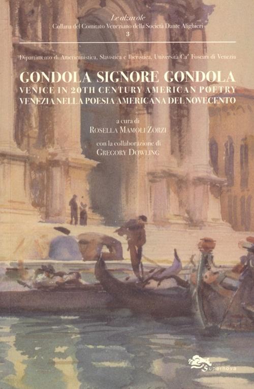 Gondola Signore Gondola. Venice in 20th Century American Poetry. Venezia nella Poesia Americana del Novecento