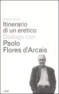 Itinerario di un eretico. Dialogo con Paolo Flores d'Arcais