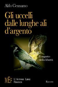 Gli uccelli dalle lunghe ali d'argento. Il segreto della libertà