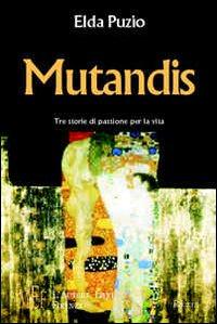 Mutandis. Tre storie di passione per la vita
