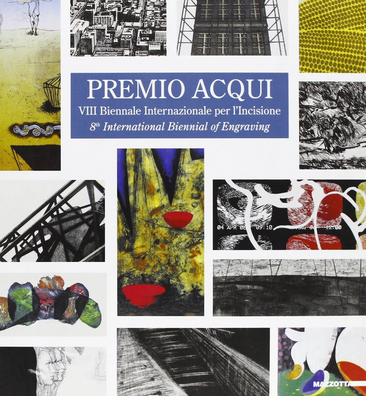 Premio Acqui. 8° Biennale Internazionale per l'Incisione. 8th International Biennal of Engraving.