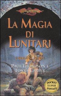 La magia di Lunitari. I preludi. DragonLance. Vol. 1