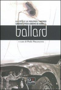 La città e la violenza. I mondi urbani e posturbani di James G. Ballard
