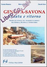 Genova-Savona andata e ritorno. Storia illustrata del trasporto pubblico tra Genova Savona e l'entroterra