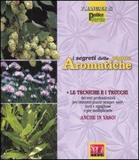 I segreti delle piante aromatiche. Ediz. illustrata