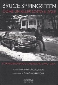 Bruce Springsteen. Come un killer sotto il sole. Il grande romanzo americano (1972-2007)