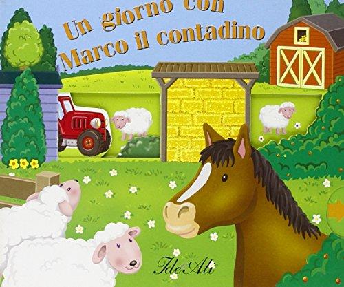 Un giorno con Marco il contadino. Ediz. illustrata