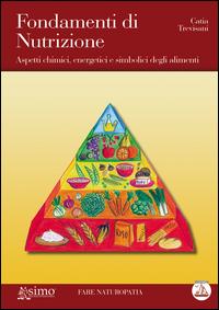 Fondamenti di nutrizione. Aspetti chimici, energetici e simbolici degli alimenti