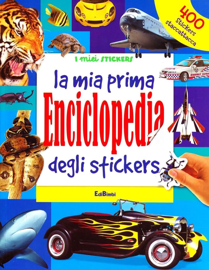 La mia prima enciclopedia degli stickers. Ediz. illustrata