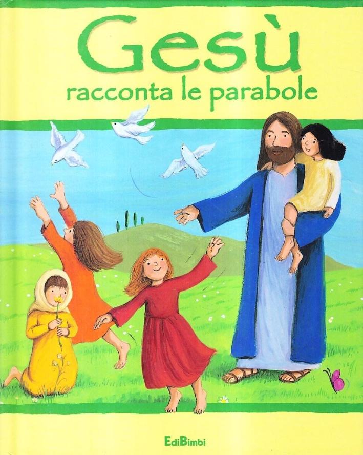 Gesù racconta le parabole. Ediz. illustrata