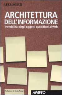 Architettura dell'informazione. Trovabilità: dagli oggetti quotidiani al Web. Ediz. illustrata