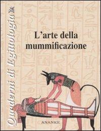 L'arte della mummificazione. Ediz. illustrata