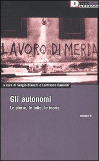 GLi autonomi. Le storie, le lotte, le teorie. Vol. 2