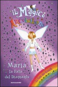 Maria. La fata del diamante. Il magico arcobaleno. Ediz. illustrata. Vol. 21