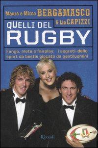 Quelli del rugby. Fango, mete e fairplay: i segreti dello sport da bestie giocato da gentiluomini. Ediz. illustrata