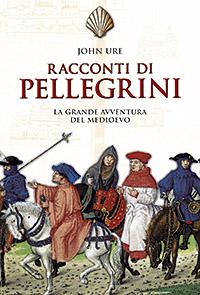 Racconti di pellegrini. La grande avventura del Medioevo