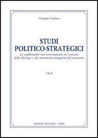 Studi politico-strategici. La conflittualità non convenzionale nel conesto delle ideologie e dei movimenti antagonisti del Novecento. Vol. 2