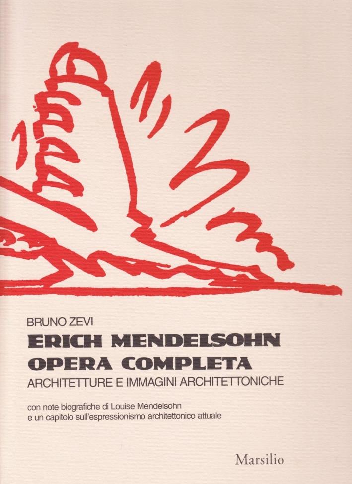 Erich Mendelsohn. Opera completa. Architetture e immagini architettoniche