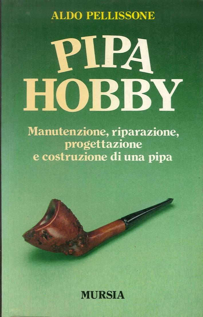 Pipa hobby. Manutenzione, riparazione, progettazione e costruzione di una pipa