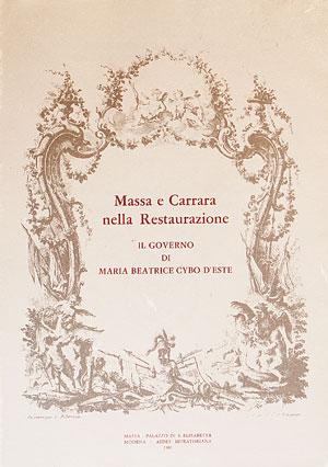 Massa e Carrara nella Restaurazione. Il governo di Maria Beatrice Cybo d'Este. Atti del Convegno (1979)