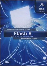 Flash 8. Corso multimediale per PC/Mac. CD-ROM.