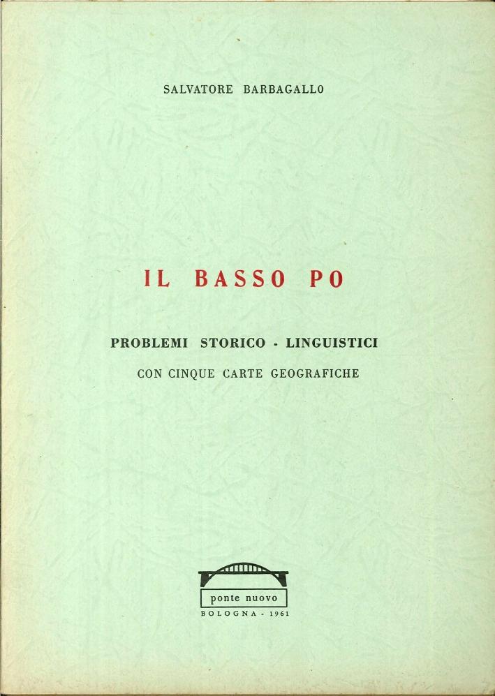 Il Basso Po. Problemi Storico - Linguistici.