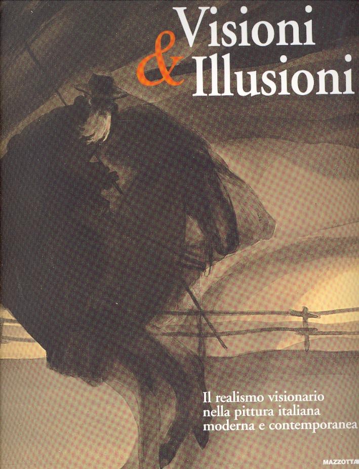 Visioni & Illusioni. Il realismo visionario nella pittura italiana moderna e contemporanea.
