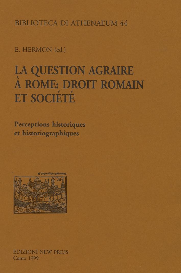 La question agraire à Rome: droit romain et société. Perceptions historiques et historiographiques