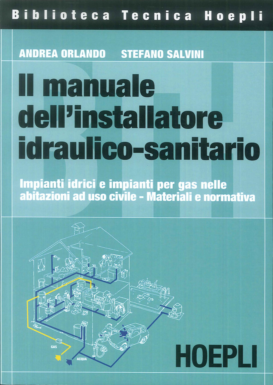 Il manuale dell'installatore idraulico-sanitario. Impianti idrici e impianti per gas nelle abitazioni ad uso civile. Materiali e normativa.