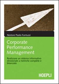 Corporate Performance Management. Realizzare un sistema informativo direzionale a metriche complete e bilanciate.