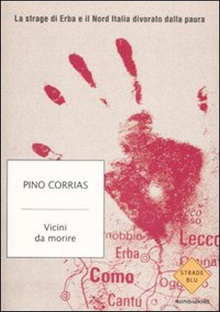 Vicini da morire. La strage di Erba e il Nord Italia divorato dalla paura.
