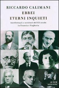 Ebrei eterni inquieti. Intellettuali e scrittori del ventesimo secolo in Francia e Ungheria.