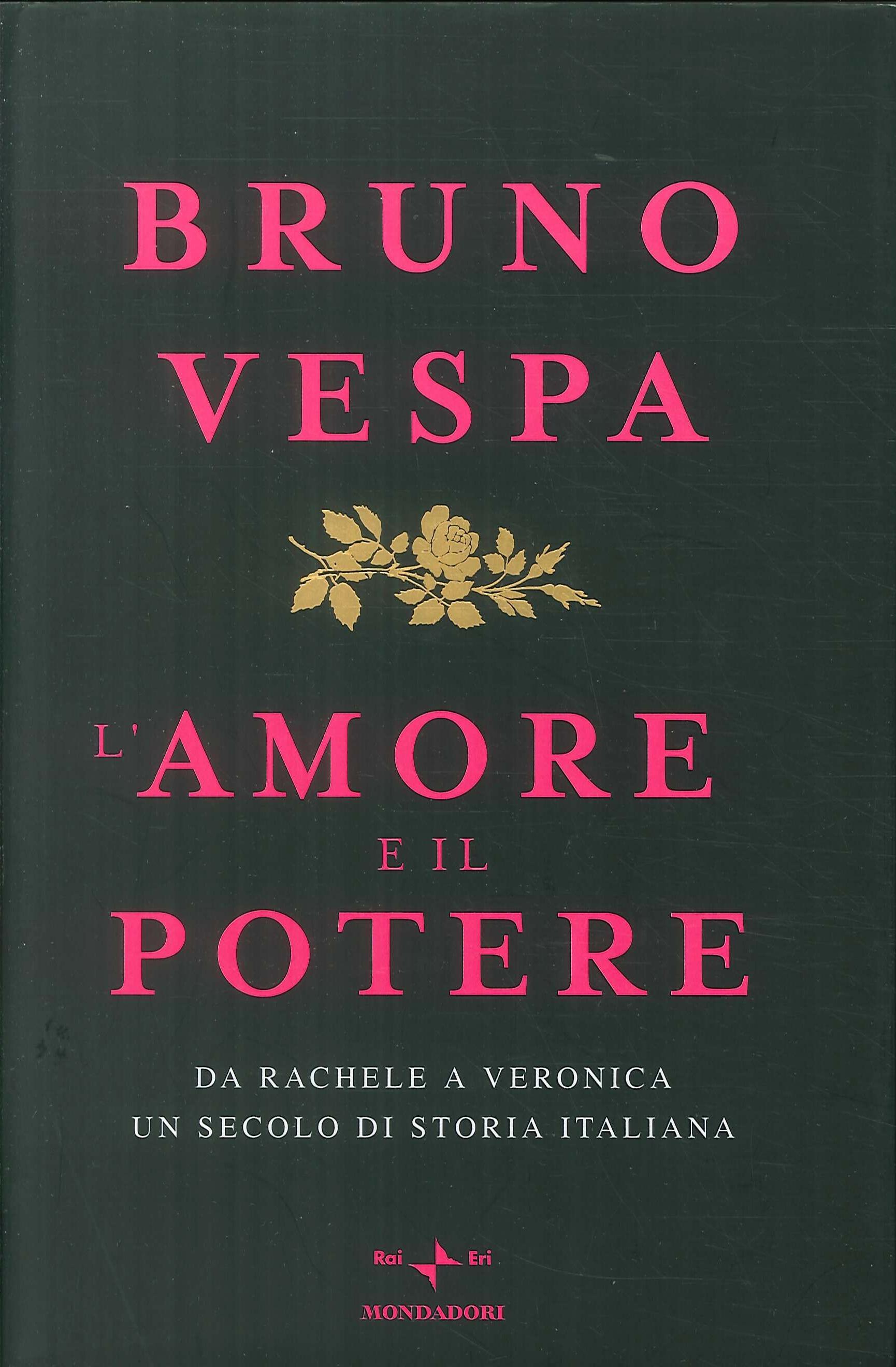 L'amore e il potere. Da Rachele a Veronica, un secolo di storia italiana.