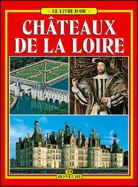Châteaux de la Loire. Ediz. illustrata