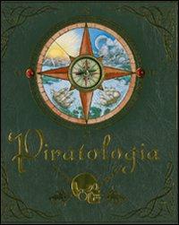 Piratologia. Guida per il cacciatore di pirati. Ediz. illustrata