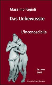 Das Unbewusste. L'inconoscibile. Lezioni 2003