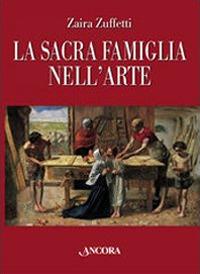 La sacra famiglia nell'arte. Ediz. illustrata