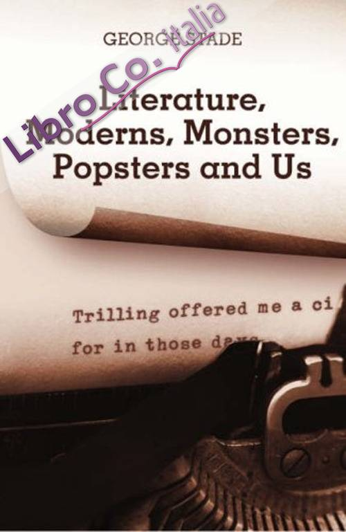 Literature, moderns, monsters, popsters and us