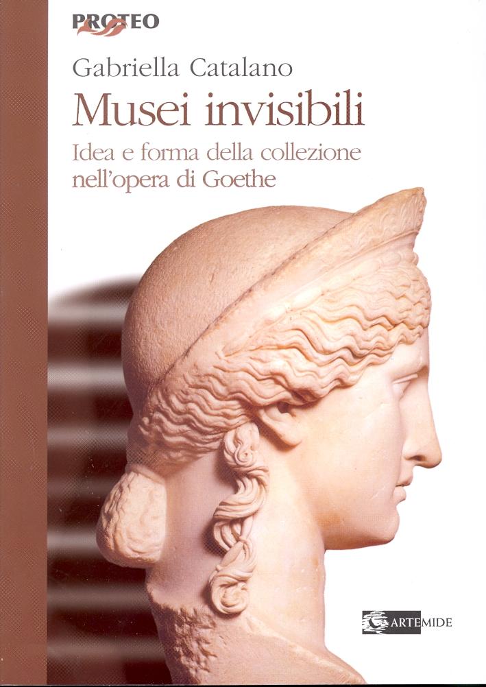 Musei invisibili. Idea e forma della collezione nell'opera di Goethe