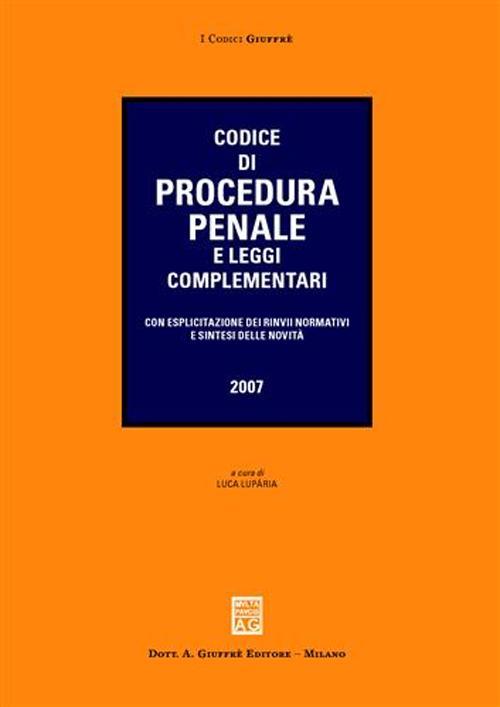 Codice di procedura penale e leggi complementari. Con esplicitazione dei rinvii normativi e sintesi delle novità