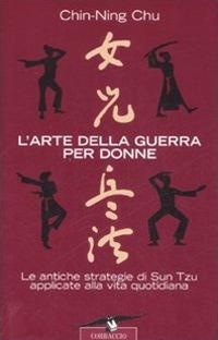L'arte della guerra per donne. Le antiche strategie di Sun Tzu applicate alla vita quotidiana